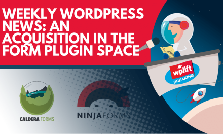 Weekly WordPress News: An Acquisition in the Form Plugin Space