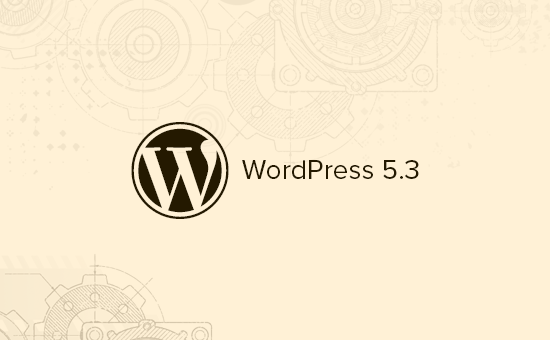 What's Coming in WordPress 5.3 (Features and Screenshots)